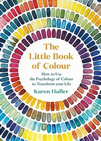 The Little Book of Colour : How to Use the Psychology of Colour to Transform your Life (Hardcover)