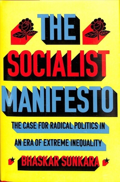 The Socialist Manifesto : The Case for Radical Politics in an Era of Extreme Inequality (Hardcover)