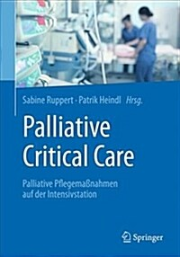 Palliative Critical Care : Palliative Pflegemanahmen auf der Intensivstation (Paperback)
