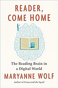 Reader, Come Home: The Reading Brain in a Digital World (Paperback)