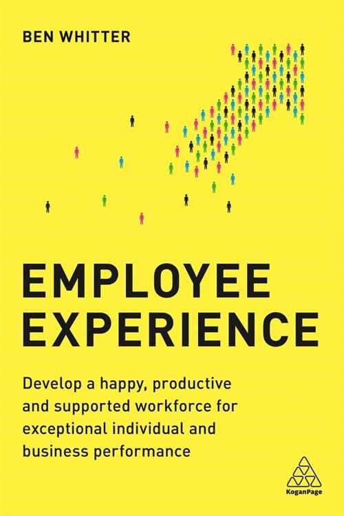 Employee Experience : Develop a Happy, Productive and Supported Workforce for Exceptional Individual and Business Performance (Paperback)