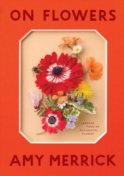 On Flowers: Lessons from an Accidental Florist (Hardcover)