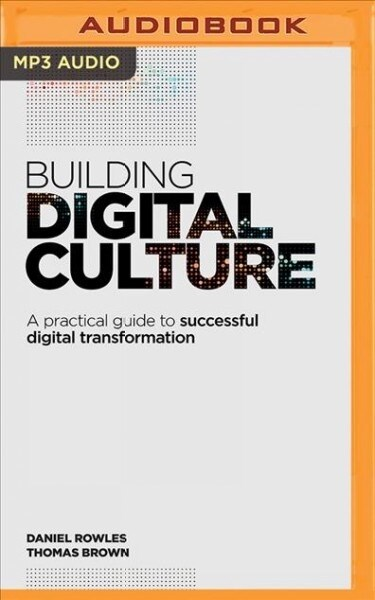 Building Digital Culture: A Practical Guide to Successful Digital Transformation (MP3 CD)