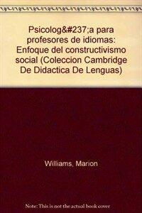 Psicología para profesores de idiomas : enfoque del constructivismo social