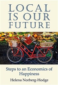 Local Is Our Future: Steps to an Economics of Happiness (Paperback)