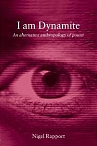 I am Dynamite : An Alternative Anthropology of Power (Paperback)