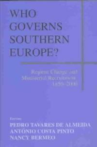 Who governs Southern Europe? : regime change and ministerial recruitment, 1850-2000 1st ed