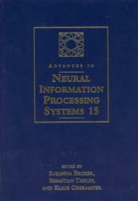 Advances in neural information processing systems.. 15 : proceedings of the 2002 Neural Information Processing Systems Conference