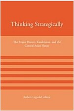 Thinking Strategically: The Major Powers, Kazakhstan, and the Central Asian Nexus (Paperback)