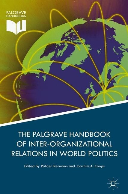 Palgrave Handbook of Inter-Organizational Relations in World Politics (Paperback, 1st ed. 2017)