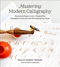Mastering Modern Calligraphy: Beyond the Basics: 2,700+ Pointed Pen Exemplars and Exercises for Developing Your Style (Spiral)