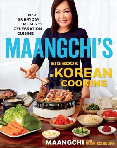Maangchis Big Book of Korean Cooking: From Everyday Meals to Celebration Cuisine (Hardcover)
