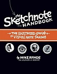 The Sketchnote Handbook: The Illustrated Guide to Visual Note Taking (Paperback)
