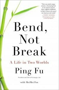 Bend, not break : a life in two worlds