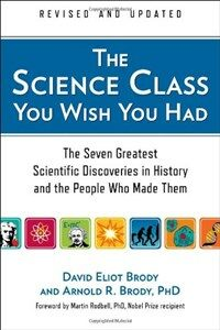 The Science Class You Wish You Had: The Seven Greatest Scientific Discoveries in History and the People Who Made Them (Paperback, Revised, Update)