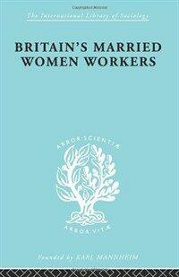 Britain's married women workers Reprinted in 1998