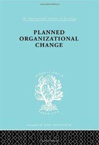 Planned organizational change : a study of change dynamics