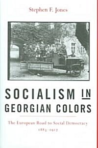 Socialism in Georgian Colors: The European Road to Social Democracy, 1883-1917 (Hardcover)