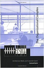 The Organizational Complex: Architecture, Media, and Corporate Space (Paperback)