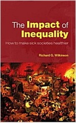 The Impact of Inequality : How to Make Sick Societies Healthier (Paperback)