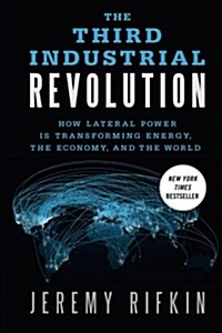 The Third Industrial Revolution : How Lateral Power is Transforming Energy, the Economy, and the World (Paperback)
