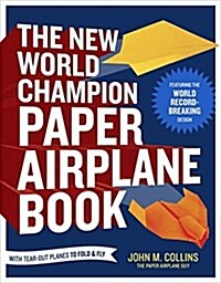 The New World Champion Paper Airplane Book: Featuring the World Record-Breaking Design, with Tear-Out Planes to Fold and Fly (Paperback)