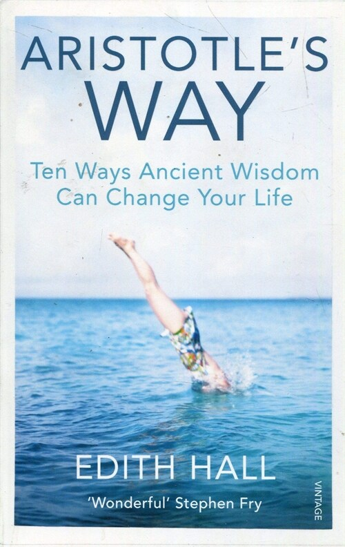 Aristotles Way : How Ancient Wisdom Can Change Your Life (Paperback)