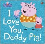 Peppa Pig: I Love You, Daddy Pig (Paperback)