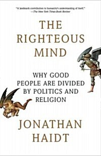 The Righteous Mind: Why Good People Are Divided by Politics and Religion (Paperback)