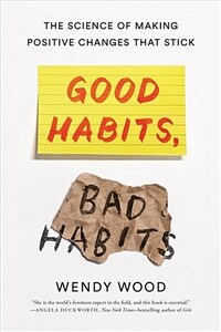 Good habits, bad habits : the science of making positive changes that stick / First Edition