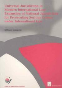 Universal jurisdiction in modern international law : expansion of national jurisdiction for prosecuting serious crimes under international law