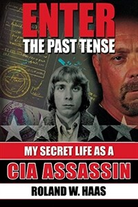 Enter the Past Tense: My Secret Life as a CIA Assassin (Paperback)