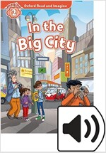 Oxford Read and Imagine: Level 2:: In the Big City (Package)
