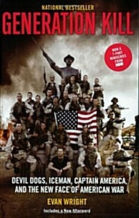 Generation Kill: Devil Dogs, Ice Man, Captain America, and the New Face of American War (Paperback)