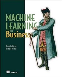 Machine Learning for Business: Using Amazon Sagemaker and Jupyter (Paperback)