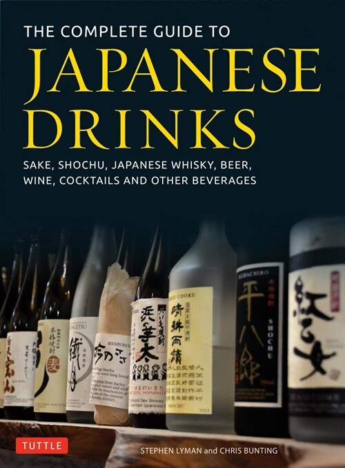 The Complete Guide to Japanese Drinks: Sake, Shochu, Japanese Whisky, Beer, Wine, Cocktails and Other Beverages (Hardcover)