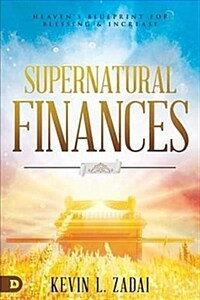 Supernatural Finances: Heaven's Blueprint for Blessing and Increase (Paperback)