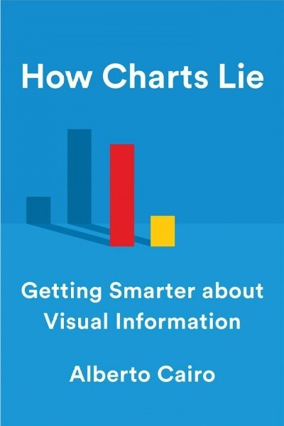 How Charts Lie: Getting Smarter about Visual Information (Hardcover)