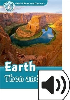 Oxford Read and Discover: Level 6: Earth Then and Now Audio Pack (Package)