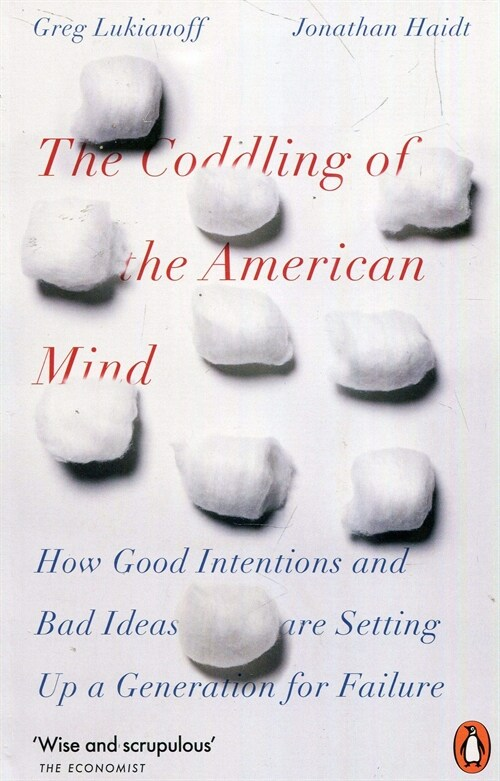 The Coddling of the American Mind : How Good Intentions and Bad Ideas Are Setting Up a Generation for Failure (Paperback)