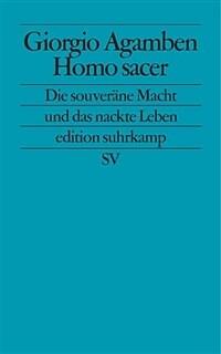 Homo sacer : die souveräne Macht und das nackte Leben 1. Aufl., Deutsche Erstausg