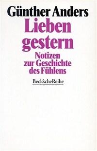 Lieben gestern : Notizen zur Geschichte des Fühlens 3. Aufl