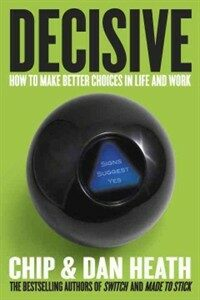 Decisive : how to make better choices in life and work 1st ed