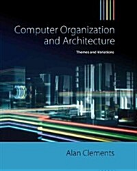 Computer Organization and Architecture: Themes and Variations (Hardcover)