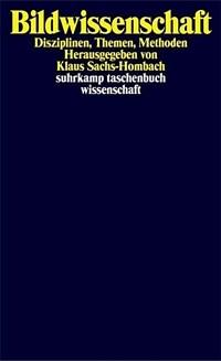 Bildwissenschaft : Disziplinen, Themen, Methoden 1. Aufl., Originalausg
