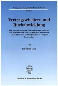 Vertragsscheitern und Rückabwicklung : eine rechtsvergleichende Untersuchung zum englischen und deutschen Recht, zum UN-Kaufrecht sowie zu den Unidroit Principles und den Principles of European Contract Law