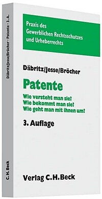 Patente : wie versteht man sie? : wie bekommt man sie? : wie geht man mit ihnen um? 3., neubearbeitete Aufl. des von Erich Dabritz begrundeten Buches