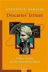 Descartes' Irrtum : Fühlen, Denken und das menschliche Gehirn
