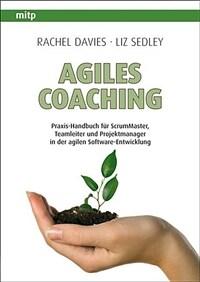 Agiles Coaching : Praxis-Handbuch für ScrumMaster, Teamleiter und Projektmanager in der agilen Software-Entwicklung 1. Aufl