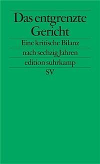 Das entgrenzte Gericht : eine kritische Bilanz nach sechzig Jahren Bundesverfassungsgericht 1. Aufl., Originalausg